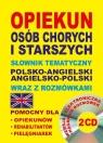 Opiekun osób chorych i starszych Słownik tematyczny polsko-angielski ? angielsko-polski wraz z rozmówkami