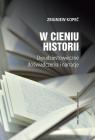 W cieniu historii Dwudziestowieczne doświadczenia i narracje Kopeć Zbigniew