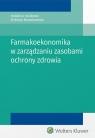 Farmakoekonomika w zarządzaniu zasobami ochrony zdrowia Nowakowska Elżbieta