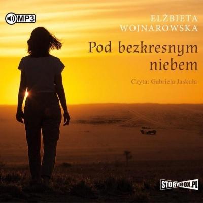 Pod bezkresnym niebem. Audiobook Elżbieta Wojnarowska