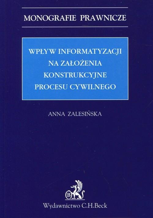 Wpływ informatyzacji na założenia konstrukcyjne procesu cywilnego Zalesińska Anna
