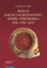 Biskup Jakub z Kurdwanowa herbu Syrokomla (ok. 1350-1425) Zygner Leszek