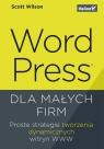 WordPress dla małych firm. Proste strategie tworzenia dynamicznych witryn Wilson Scott