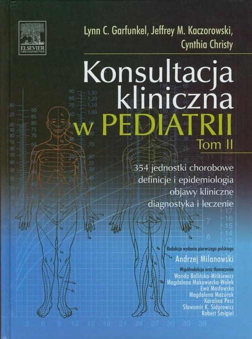 Konsultacja kliniczna w pediatrii Tom II Garfunkel Lynn C., Kaczorowski Jeffrey M., Christy Cynthia