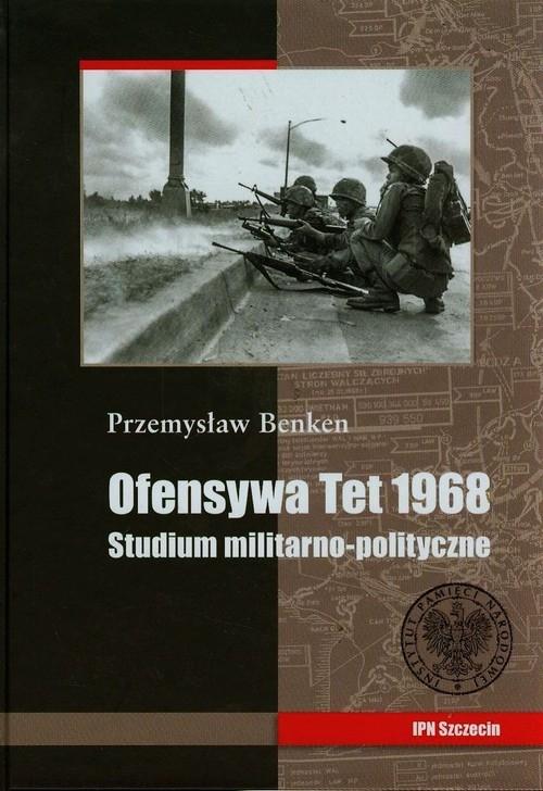 Ofensywa Tet 1968 Studium polityczno militarne Benken Przemysław