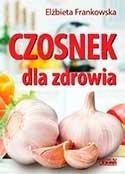 Czosnek dla zdrowia. Żywienie medyczne Elżbieta Frankowska