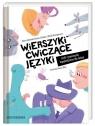 Wierszyki ćwiczące języki, czyli rymowanki logopedyczne dla dzieci Galewska-Kustra Marta, Szwajkowska Elżbieta, Szwajkowski Witold