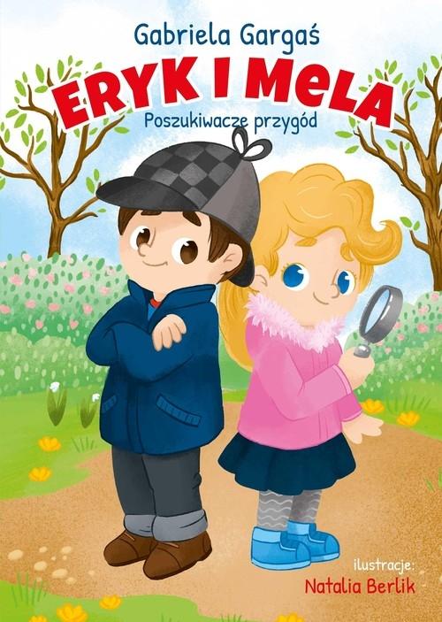 Eryk i Mela poznają świat. Poszukiwacze przygód Gargaś Gabriela