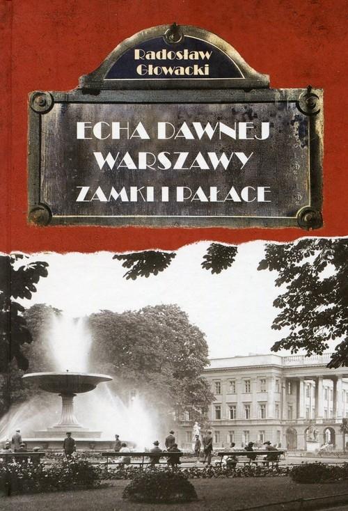 Echa dawnej Warszawy Zamki i Pałace Głowacki Radosław