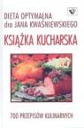 Książka kucharska-Dieta optymalna-700 przepisów Kwaśniewski Jan, Kwaśniewski Tomasz