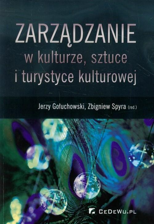 Zarządzanie w kulturze, sztuce i turystyce kulturowej Gołuchowski Jerzy