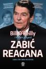 Zabić Reagana Zamach, który zmienił prezydenturę OReilly Bill