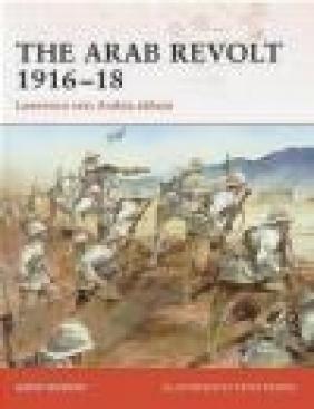 Arab Revolt 1916-18 Lawrence Sets Arabia Ablaze (C. #202) David Murphy, D Murphy