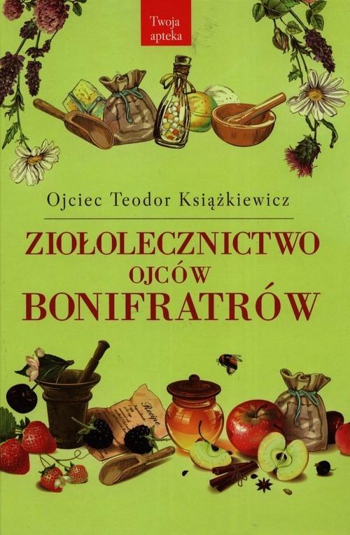 Ziołolecznictwo Ojców Bonifratrów Książkiewicz Teodor
