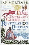 The Time Traveller's Guide to Restoration Britain Life in the Age of Samuel Pepys Isaac Newton and The Great Fire of London