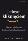 Jednym kliknięciem Historia Jeffa Bezosa i rosnącej potęgi Amazon.com