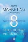 Przez marketing do wzrostu 8 zwycięskich strategii Kotler Philip, Kotler Milton