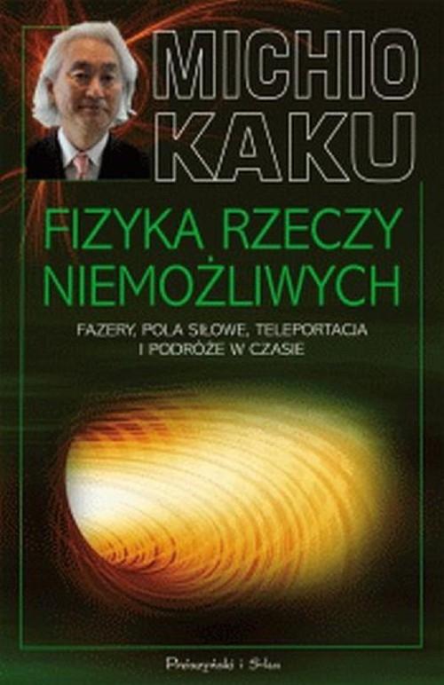 Fizyka rzeczy niemożliwych Kaku Michio