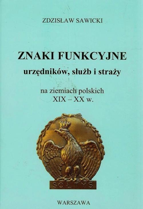 Znaki funkcyjne urzędników służb i straży na ziemiach polskich XIX-XX w. Sawicki Zdzisław
