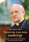 Zostawiam wam moją nadziejęRozmowa z Aliną Petrową-Wasilewicz i abp Damian Zimoń Alina Petrowa-Wasilewicz ks. Arkadiusz Wuwer