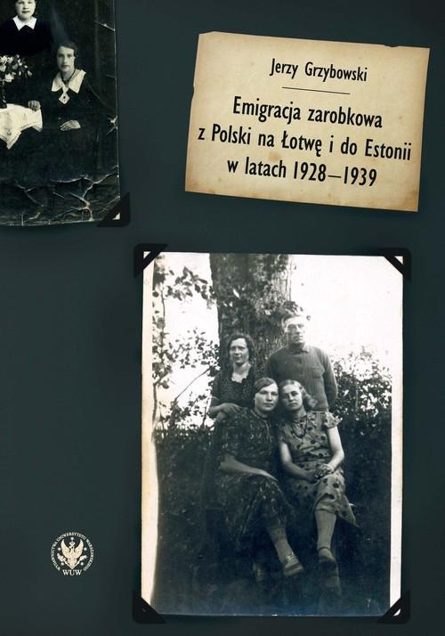 Emigracja zarobkowa z Polski na Łotwę i do Estonii w latach 1928-1939 Grzybowski Jerzy