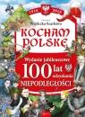 Kocham Polskę Kocham Polskę Wydanie Jubileuszowe 100 lat odzyskania niepodległości