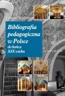 Bibliografia pedagogiczna w Polsce do końca XIX wieku Kędziora Tomasz