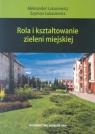 Rola i kształtowanie zieleni miejskiej Łukasiewicz Aleksander, Szymon Łukasiewicz Szymon