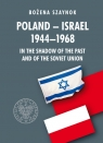 Poland-Israel 1944-1968 In the Shadow of the Past and of the Soviet Union