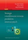 Strategie i modelowanie rozwoju produktów innowacyjnych Łobejko Stanisław, Plinta Dariusz, Sosnowska Alicja
