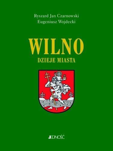 Wilno Dzieje i obraz miasta Czarnowski Ryszard Jan, Wojdecki Eugeniusz