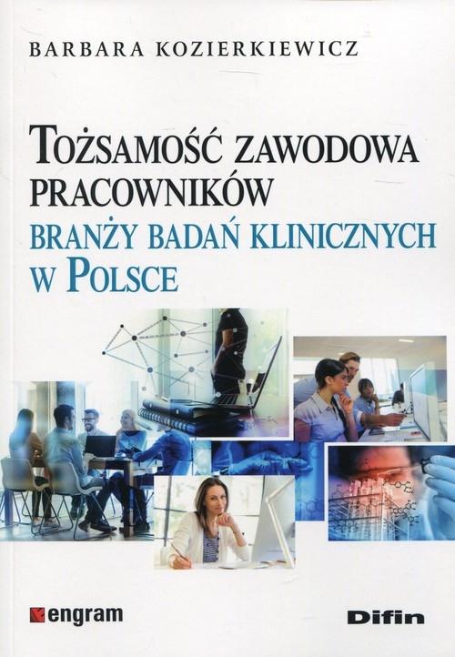 Tożsamość zawodowa pracowników branży badań klinicznych w Polsce Kozierkiewicz Barbara