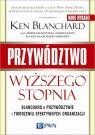 Przywództwo wyższego stopnia Blanchard o przywództwie i tworzeniu Blanchard Ken