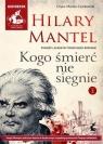 Kogo śmierć nie sięgnie Tom 2  (Audiobook) Mantel Hilary