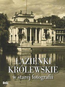Łazienki Królewskie w starej fotografii (Uszkodzona okładka) Jamski Piotr