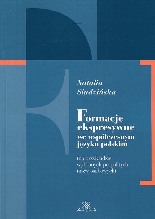 Formacje ekspresywne we współczesnym języku polskim Siudzińska Natalia
