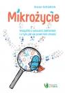 Mikrożycie. Wszystko o wirusach, bakteriach i o tym, jak się przed nimi chronić
