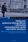 Polityczne, społeczno-demograficzne i zdrowotne uwarunkowania opieki nad Ziębińska Beata