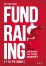 Fundraising krok po kroku Jak zdobyć pieniądze na Twoje projekty? Osiej Michał