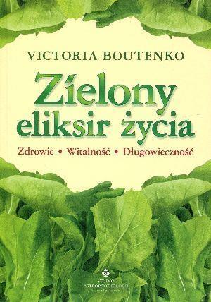 ZIELONY ELIKSIR ŻYCIA WYD. 3 VICTORIA BOUTENKO