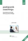 Podręcznik coachingu Sprawdzone techniki treningu personalnego Starr Julie