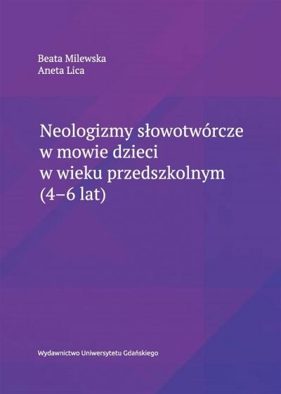 Neologizmy słowotwórcze w mowie dzieci.. Beata Milewska, Aneta Lica