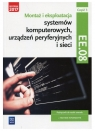 Montaż i eksploatacja systemów komputerowych, urządzeń peryferyjnych i sieci. Kwalifikacja EE.08. Część 3. Podręcznik do nauki zawodu technik informatyk. Szkoły ponadgimnazjalne