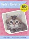 100 naklejek. Koty i Kocięta w.2 praca zbiorowa