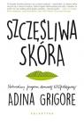 Szczęśliwa skóraNaturalny program domowej EKOpielęgnacji. Grigore Adina
