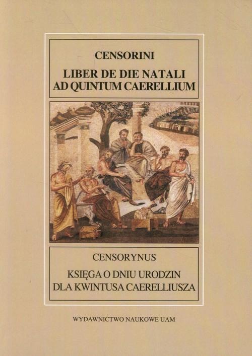 Censorynus Księga o dniu urodzin dla Kwintusa Caerelliusza Kołoczek Bartosz Jan