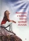 Rozmowy z ludźmi którzy spotkali Jezusa
