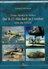 From Alaska to Africa the B-25 Mitchell in Combat with the USAAF Szlagor Tomasz