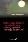 Interakcjonizm symboliczny w teorii i praktyce resocjalizacyjnej Bernasiewicz Maciej