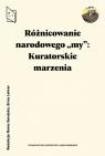 Różnicowanie narodowego my Kuratorskie marzenia Erica Lehrer, Roma Sendyka